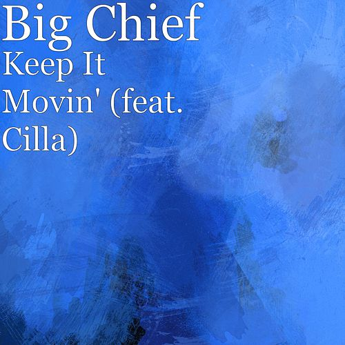 Play & Download Keep It Movin' (feat. Cilla) by Big Chief | Napster