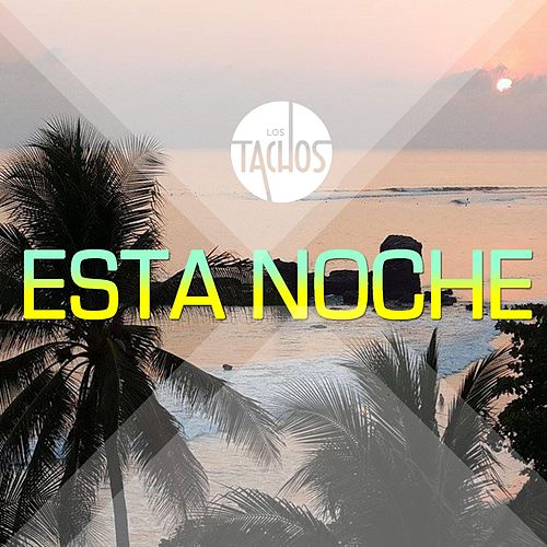 Esta Noche by Los Tachos