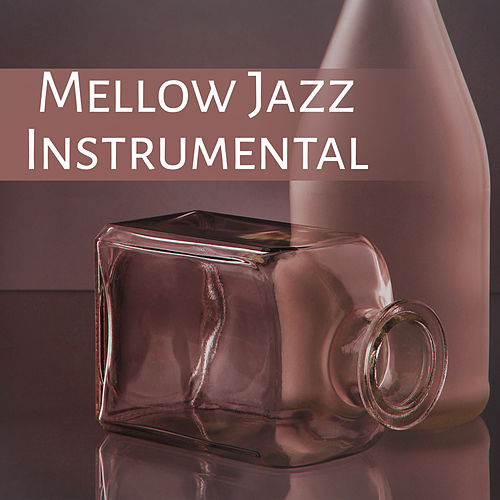 Play & Download Mellow Jazz Instrumental – Soft Jazz, Instrumental Music, Piano Lounge, Easy Listening, Relax by Light Jazz Academy | Napster