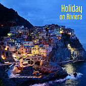 Play & Download Holiday on Riviera – Beach Party, Ibiza Lounge, Best Holiday, Deep Relaxation, Rest Under Palms, Summer Chill by Chill Out   Napster
