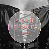 Ambient Instrumental Jazz – Instrumental Love Songs, Romantic Piano, Sensual Guitar, Sexy Saxophone by The Jazz Instrumentals