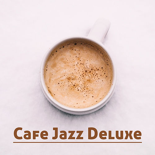 Play & Download Cafe Jazz Deluxe – Chilled Cafe Jazz Music, Smooth Jazz for Cafe, Restaurant, Instrumental Lounge by Relaxing Piano Music | Napster