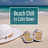 Play & Download Beach Chill to Calm Down – Hot Sun, Crazy Holiday, Cocktail & Drinks, Summer, Chill Out Music, Relax by Ibiza Chill Out | Napster