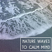 Play & Download Nature Waves to Calm Mind – Relaxing Music for Stress Relief, Nature Relaxation, Harmony Soul, Peace & Rest by Nature Tribe | Napster