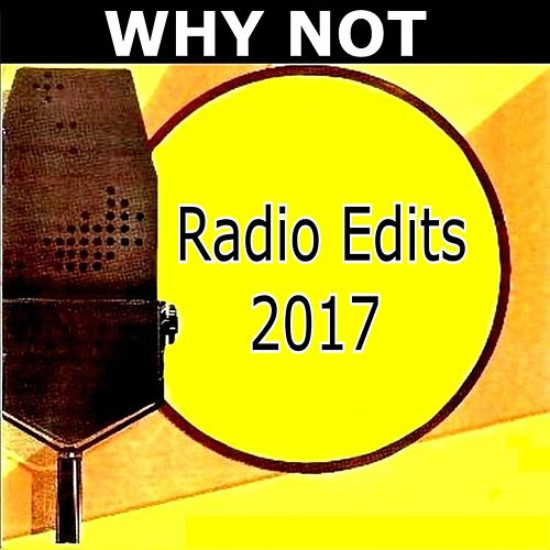 Radio Edits 2017 by Why Not