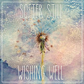 Play & Download Wishing Well by Softer Still | Napster