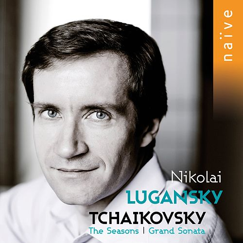 Tchaikovsky: Grand Sonata & The Seasons by Nikolai Lugansky