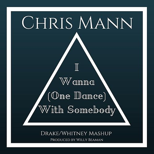 Play & Download I Wanna (One Dance) With Somebody by Chris Mann | Napster