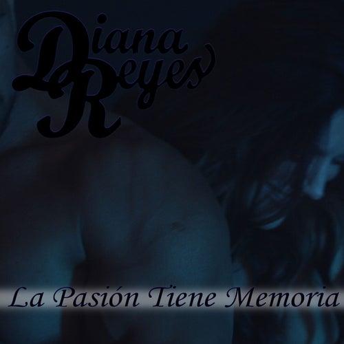 La Pasión Tiene Memoria by Diana Reyes