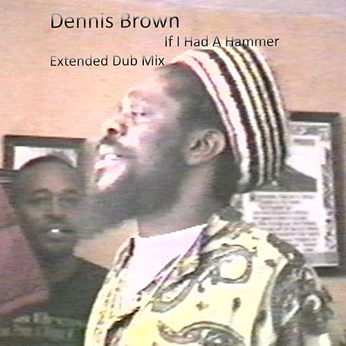 Play & Download If I Had a Hammer (Extended Dub Mix) by Dennis Brown | Napster