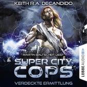Super City Cops, Folge 02: Verdeckte Ermittlung (Gekürzt) von Keith R. A. DeCandido