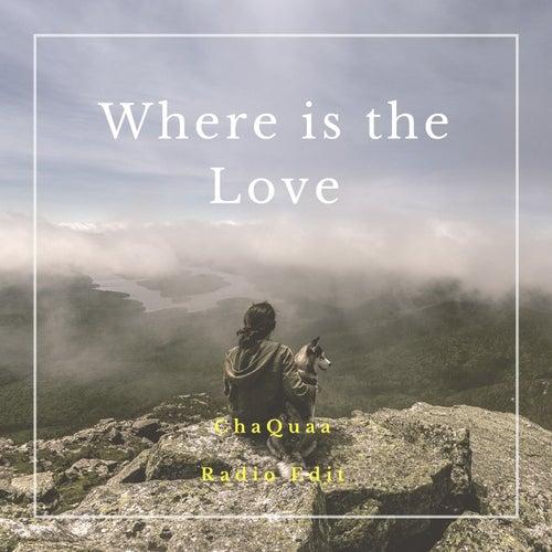 Where Is the Love (Radio Edit) von ChaQuaa