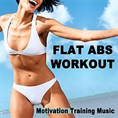 Flat Abs Workout (Motivation Training Music) & DJ Mix (The Best Music for Aerobics, Pumpin' Cardio Power, Crossfit, Plyo, Exercise, Steps, Barré, Routine, Curves, Sculpting, Abs, Butt, Lean, Twerk, Slim Down Fitness Workout) by Various Artists