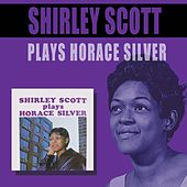 Play & Download Plays Horace Silver (Bonus Track Version) by Shirley Scott | Napster