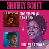 Play & Download Scottie Plays the Duke + Shirley's Sounds (Bonus Track Version) by Shirley Scott | Napster
