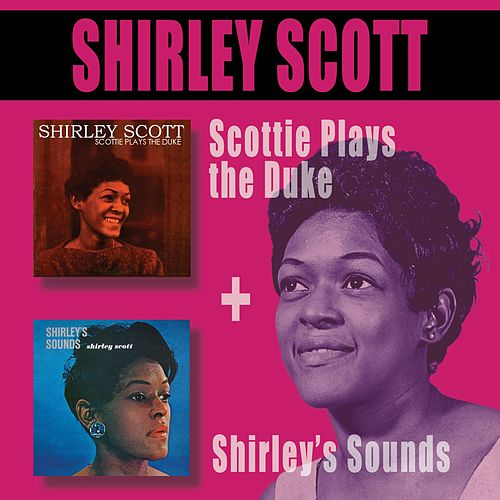 Scottie Plays the Duke + Shirley's Sounds (Bonus Track Version) by Shirley Scott