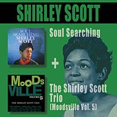 Play & Download Soul Searching + the Shirley Scott Trio (Moodsville Vol. 5) by Shirley Scott | Napster