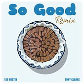 So Good (Tony Clarke Remix) by Tje Austin