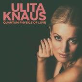 Quantum Physics of Love by Ulita Knaus