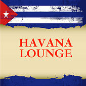Havana Lounge by Various Artists