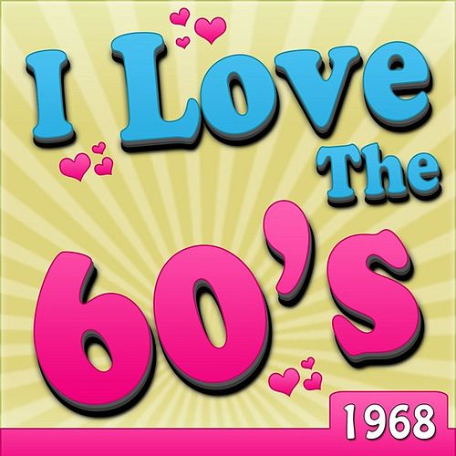 Play & Download I Love The 60's - 1968 by Various Artists | Napster