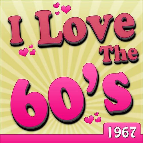 Play & Download I Love The 60's - 1967 by Various Artists | Napster