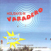 Play & Download Holidays in Varadero by Various Artists | Napster
