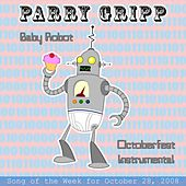 Play & Download Baby Robot: Parry Gripp Song of the Week for October 28, 2008 - Single by Parry Gripp | Napster