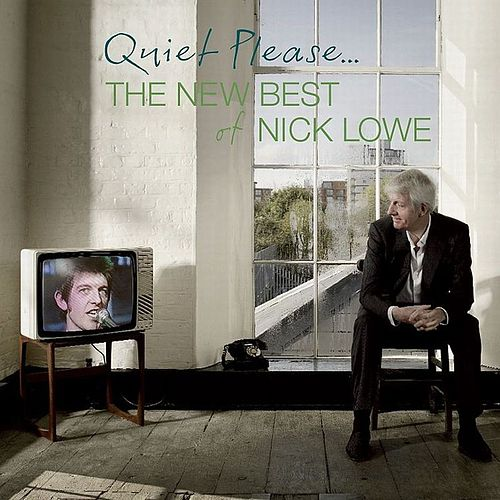 Quiet Please: The New Best of Nick Lowe by Nick Lowe