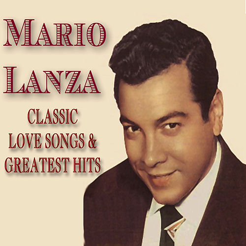 Classic Love Songs & Greatest Hits by Mario Lanza