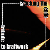 Cracking The Code: Tribute To Kraftwerk by Various Artists