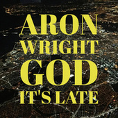 God It's Late by Aron Wright