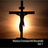 Play & Download Música Cristiana del Recuerdo, Vol. 7 by Various Artists | Napster
