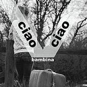 Ciao, ciao bambina by Various Artists
