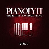 Pianofy It, Vol. 2 - Top 40 Hits Played On Piano by Various Artists