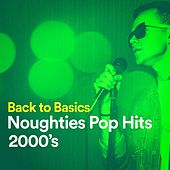 Play & Download Back to Basics Noughties Pop Hits (2000's) by Various Artists | Napster
