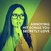 Annoying Hit Songs You Secretly Love by Various Artists