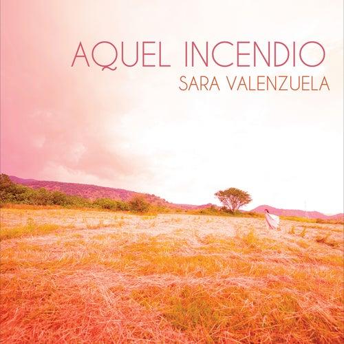 Aquel Incendio by Sara Valenzuela