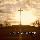 Play & Download Música Cristiana del Recuerdo, Vol. 5 by Various Artists | Napster