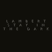 Stay In The Dark by Lambert