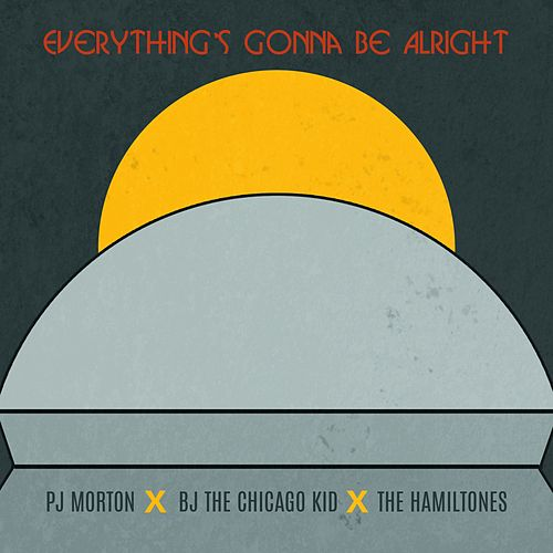 Play & Download Everything's Gonna Be Alright (feat. BJ the Chicago Kid & The Hamiltones) by PJ Morton | Napster