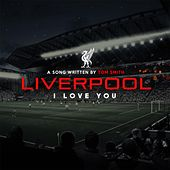 Liverpool I Love You by Tom Smith