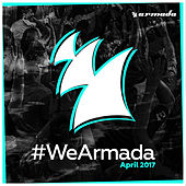 Play & Download #WeArmada 2017 - April by Various Artists | Napster