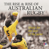 The Rise And Rise Of Australian Rugby: Music For The Love Of The Game by Various Artists