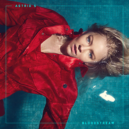 Play & Download Bloodstream by Astrid S | Napster