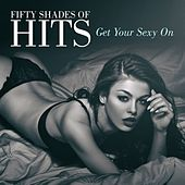 Fifty Shades of Hits (Get Your Sexy On) by Various Artists