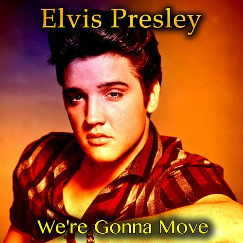 We're Gonna Move by Elvis Presley