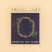 Known by the Scars by Michael Card