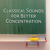Play & Download Classical Sounds for Better Concentration – Soothing Classics Music, Rest with Beautiful Melodies, Sounds to Focus, Study Time by Studying Music and Study Music (1) | Napster
