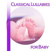 Play & Download Classical Lullabies for Baby – Instrumental Piano, Relaxing Music for Babies, Stimulate Brain, Healthy Development by Children Classical Lullabies Club | Napster